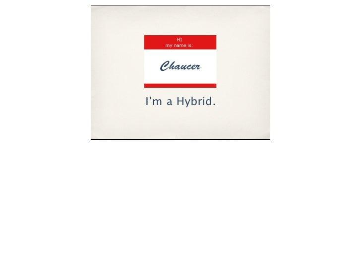 ChaucerI'm a Hybrid.