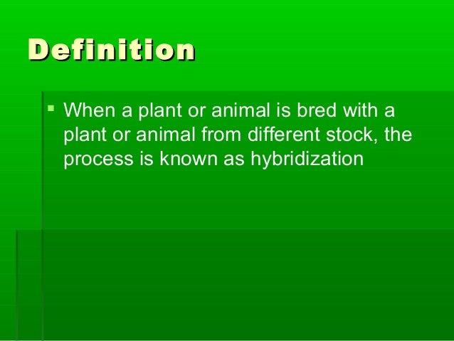 DefinitionDefinition  When a plant or animal is bred with a plant or animal from different stock, the process is known as...