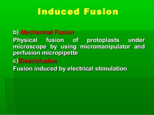Induced Fusion b)b) Mechanical FusionMechanical Fusion Physical fusion of protoplasts underPhysical fusion of protoplasts ...