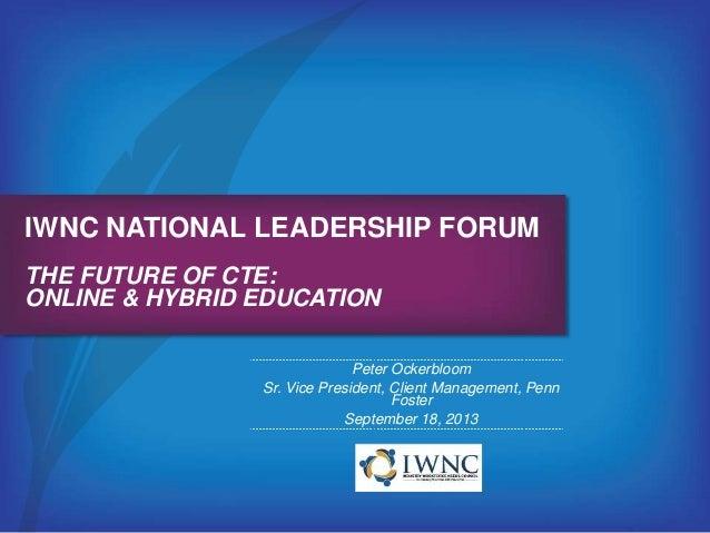 IWNC NATIONAL LEADERSHIP FORUM THE FUTURE OF CTE: ONLINE & HYBRID EDUCATION Peter Ockerbloom Sr. Vice President, Client Ma...