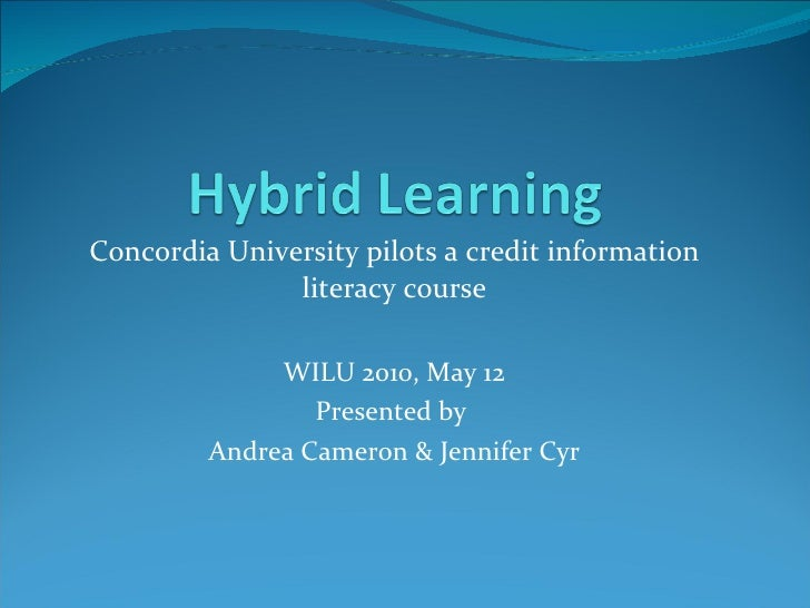 Concordia University pilots a credit information literacy course WILU 2010, May 12 Presented by  Andrea Cameron & Jennifer...
