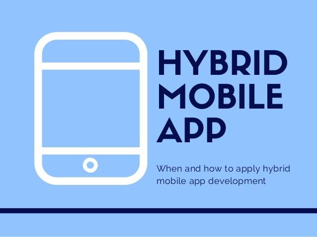 When and how to apply hybrid mobile app development HYBRID MOBILE APP