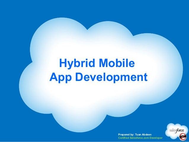 Hybrid MobileApp Development          Prepared by: Tuan Abdeen          Certified Salesforce.com Developer