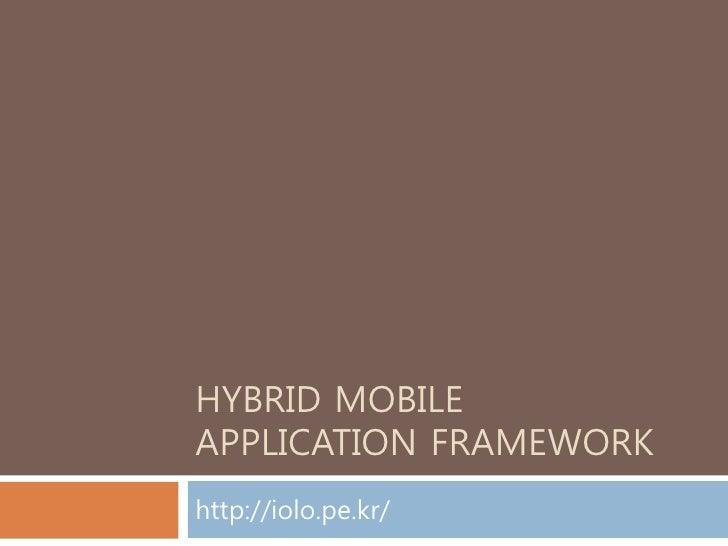 HYBRID MOBILE APPLICATION FRAMEWORK http://iolo.pe.kr/