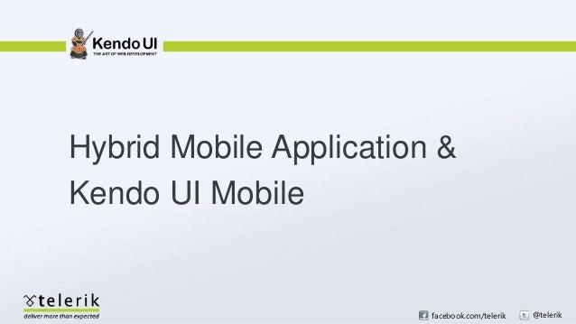 Hybrid Mobile Application &Kendo UI Mobile                         facebook.com/telerik   @telerik