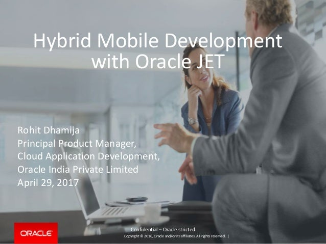 Copyright © 2016, Oracle and/or its affiliates. All rights reserved. | Hybrid Mobile Development with Oracle JET Rohit Dha...