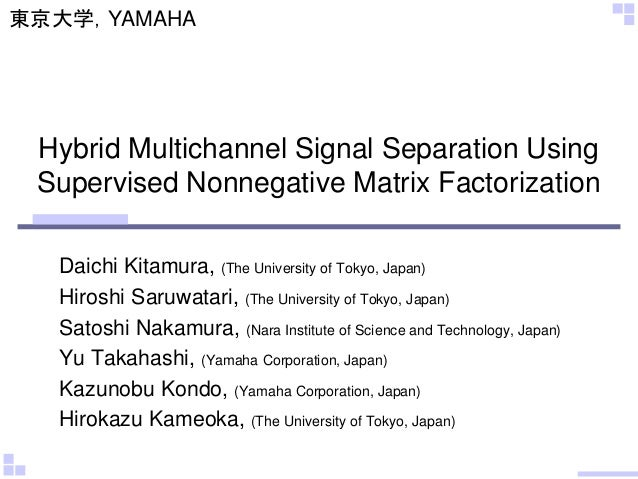 Hybrid Multichannel Signal Separation Using Supervised Nonnegative Matrix Factorization Daichi Kitamura, (The University o...