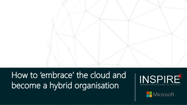 How to 'embrace' the cloud and become a hybrid organisation