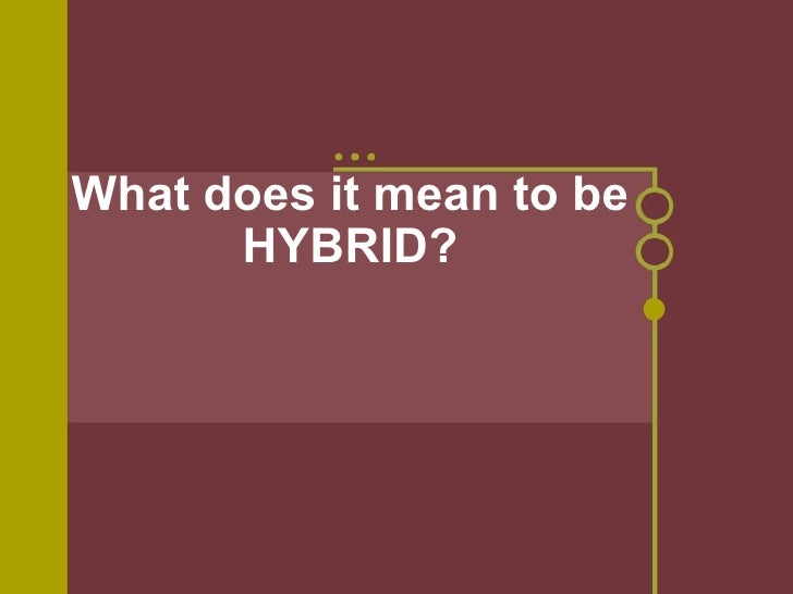 What does it mean to be HYBRID?