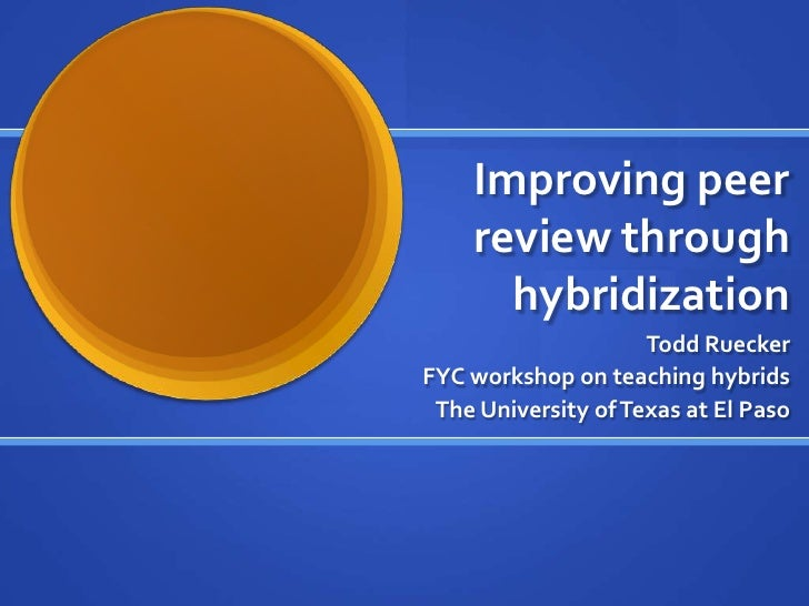 Improving peer review through hybridization<br />Todd Ruecker <br />FYC workshop on teaching hybrids<br />The University o...