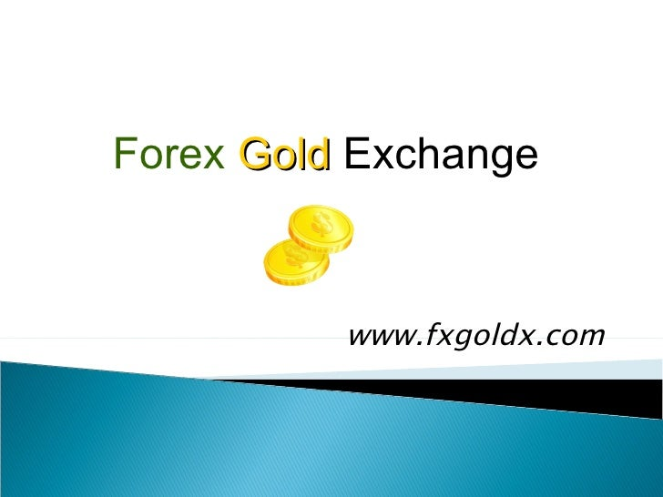 www.fxgoldx.com Forex   Gold   Exchange
