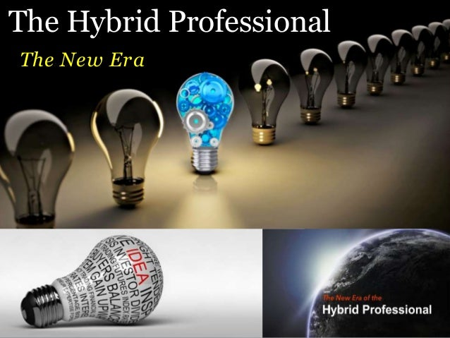 The New Era The Hybrid Professional