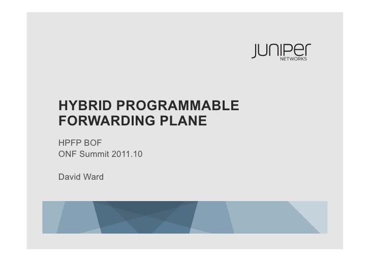 HYBRID PROGRAMMABLEFORWARDING PLANEHPFP BOFONF Summit 2011.10David Ward