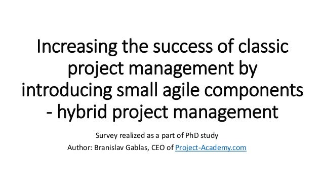 Increasing the success of classic project management by introducing small agile components - hybrid project management Sur...