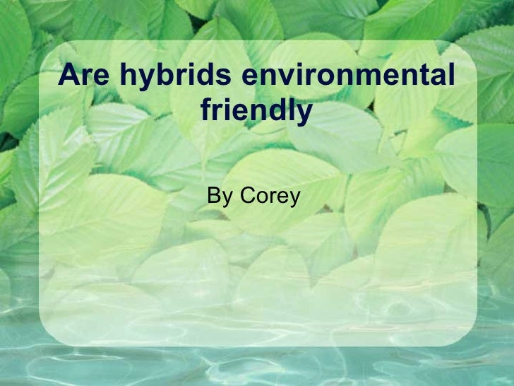 Are hybrids environmental friendly By Corey