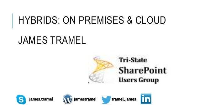 HYBRIDS: ON PREMISES & CLOUD JAMES TRAMEL tramel_jamesjamestrameljames.tramel
