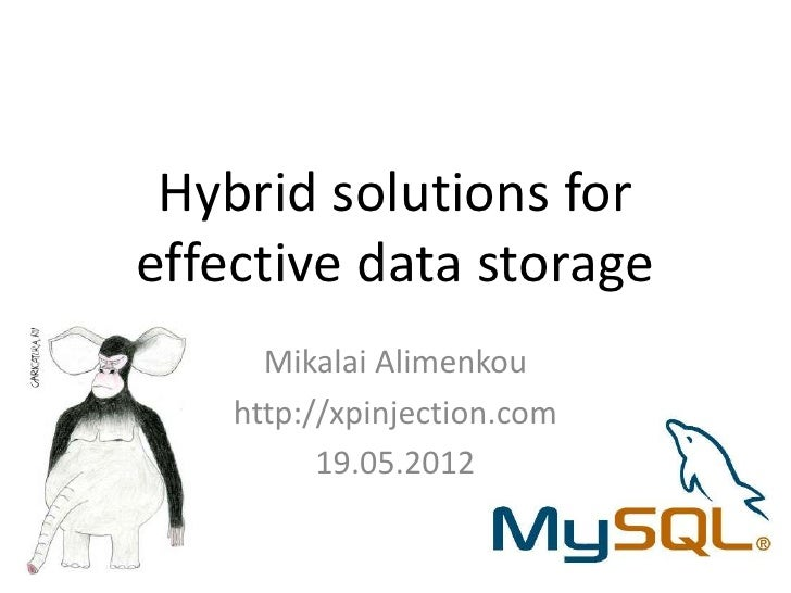 Hybrid solutions foreffective data storage      Mikalai Alimenkou    http://xpinjection.com          19.05.2012