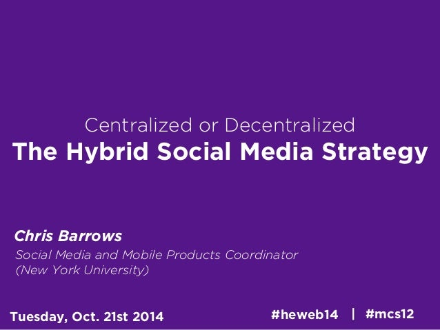 Centralized or Decentralized  The Hybrid Social Media Strategy  Chris Barrows  Social Media and Mobile Products Coordinato...
