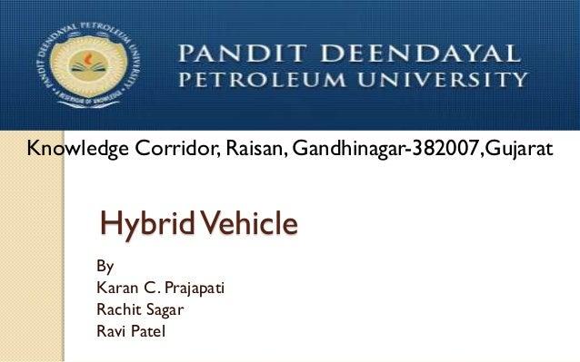 Knowledge Corridor, Raisan, Gandhinagar-382007,Gujarat  Hybrid Vehicle By Karan C. Prajapati Rachit Sagar Ravi Patel