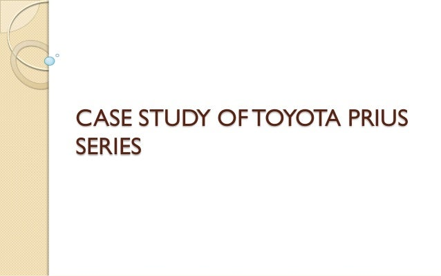case study of the hybrid vehicle View homework help - toyota prius case study from mnmk 101 at holy family university hybrid car market the second generation prius appealed to a broader market by being larger and powerful.