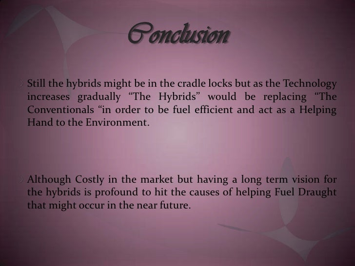 conclusion for hybrid car To reach that conclusion, experian analyzed data from electric and hybrid car  purchases during the 2013 calendar year here are some of the.