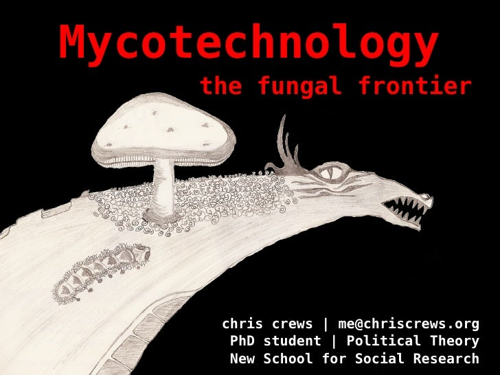 Mycotechnology      the fungal frontier           chris crews   me@chriscrews.org        PhD student   Political Theory   ...