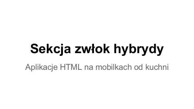 Sekcja zwłok hybrydy Aplikacje HTML na mobilkach od kuchni