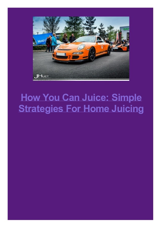 How You Can Juice: Simple Strategies For Home Juicing