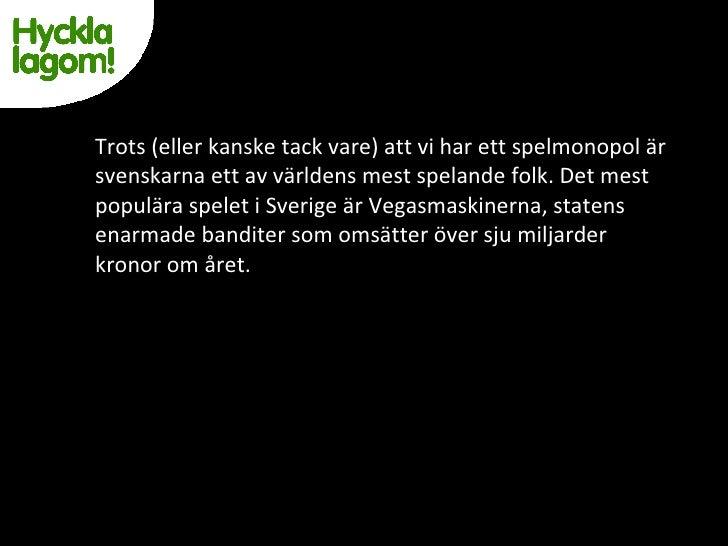 <ul><li>Trots (eller kanske tack vare) att vi har ett spelmonopol är svenskarna ett av världens mest spelande folk. Det me...