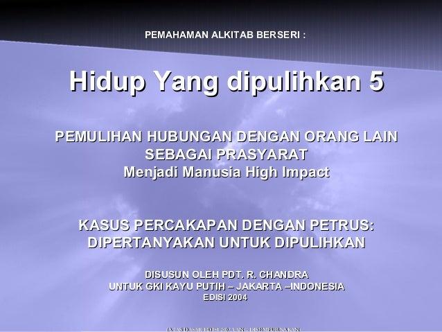 PEMAHAMAN ALKITAB BERSERI :PEMAHAMAN ALKITAB BERSERI : Hidup Yang dipulihkan 5Hidup Yang dipulihkan 5 PEMULIHAN HUBUNGAN D...