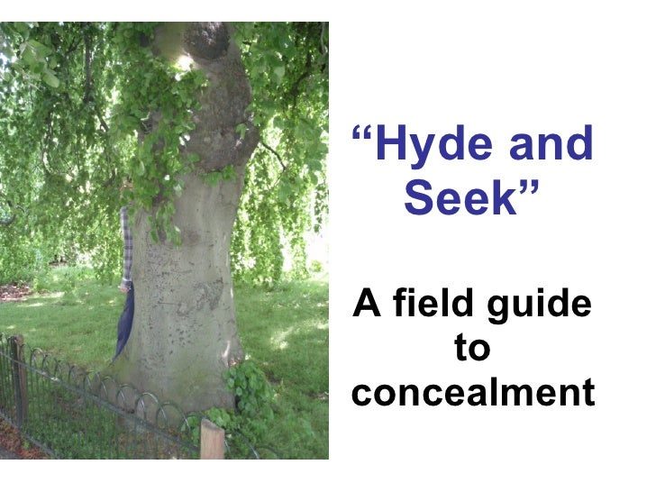""""""" Hyde and Seek"""" A field guide to concealment"""