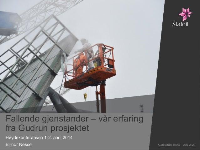 Fallende gjenstander – vår erfaring fra Gudrun prosjektet Høydekonferansen 1-2. april 2014 Ellinor Nesse Classification: I...