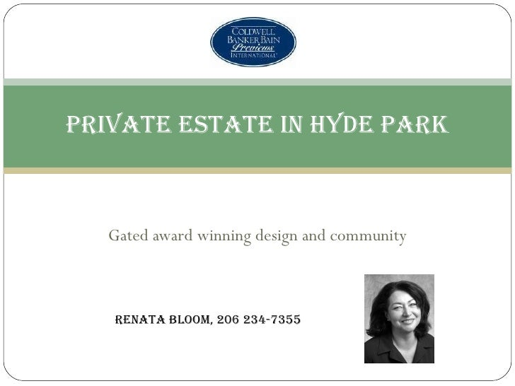 Gated award winning design and community Private Estate in Hyde Park Renata Bloom, 206 234-7355