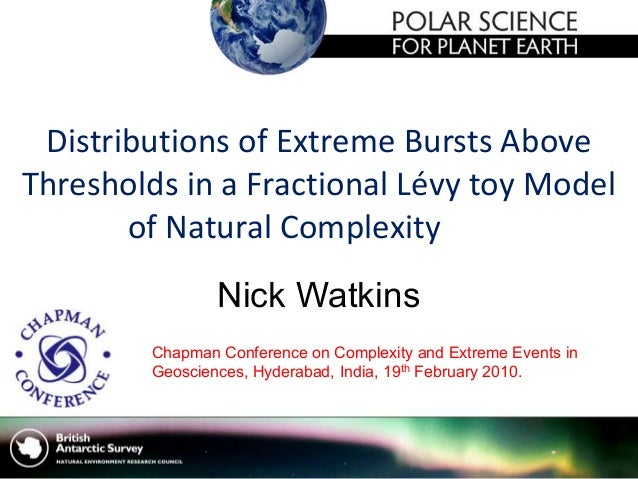 Distributions of Extreme Bursts Above Thresholds in a Fractional Lévy toy Model of Natural Complexity Nick Watkins Chapman...