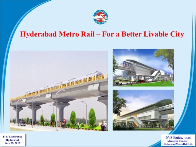 Hyderabad Metro Rail – For a Better Livable City  ITP, Conference ITP, Conference Hyderabad Hyderabad July 28, 2012 July 2...