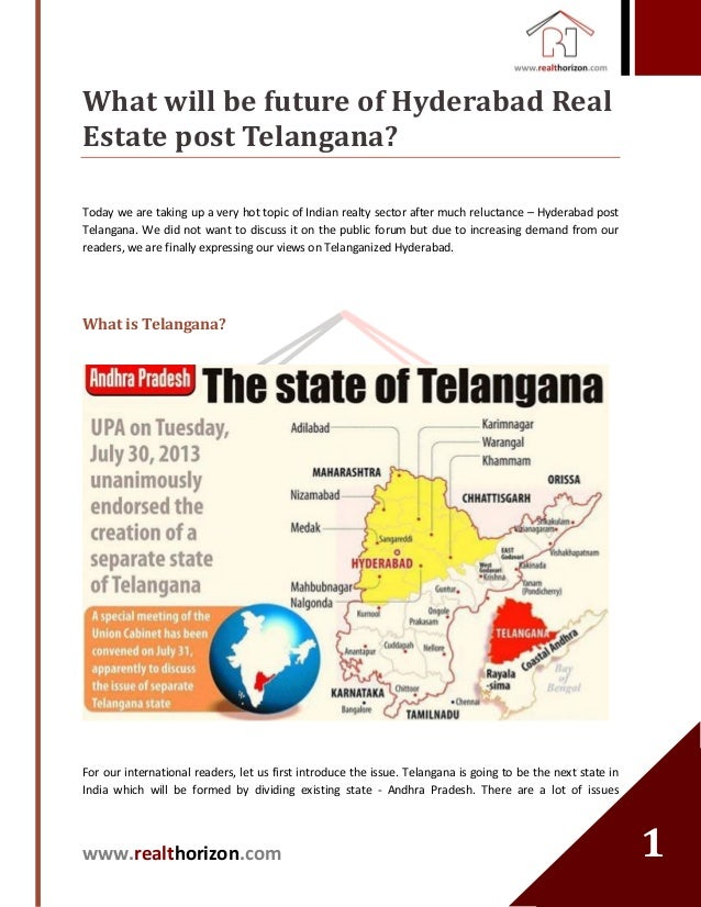 www.realthorizon.com 11 What will be future of Hyderabad Real Estate post Telangana? Today we are taking up a very hot top...