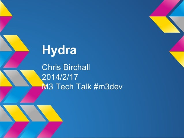 Hydra Chris Birchall 2014/2/17 M3 Tech Talk #m3dev