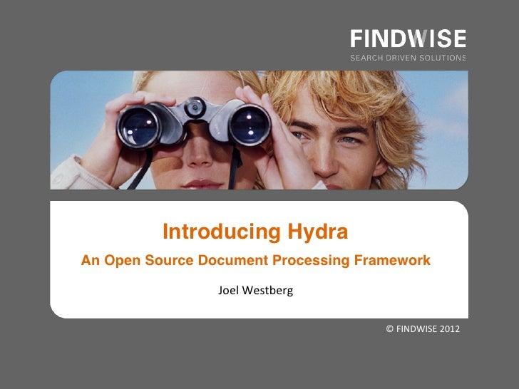 Introducing Hydra !An Open Source Document Processing Framework!                 Joel Westberg                        ...