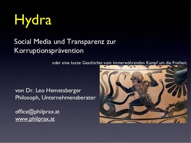 von Dr. Leo Hemetsberger Philosoph, Unternehmensberater office@philprax.at www.philprax.at Hydra Social Media und Transpar...