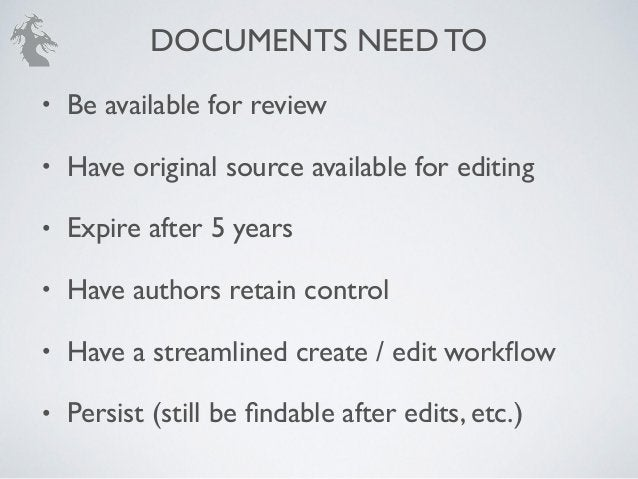 DOCUMENTS NEED TO • Be available for review! • Have original source available for editing! • Expire after 5 years! • Have ...
