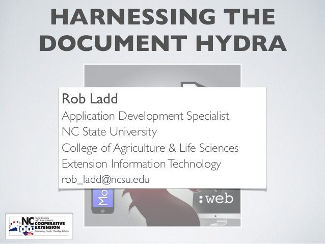 HARNESSING THE ! DOCUMENT HYDRA Rob Ladd! Application Development Specialist! NC State University! College of Agriculture ...