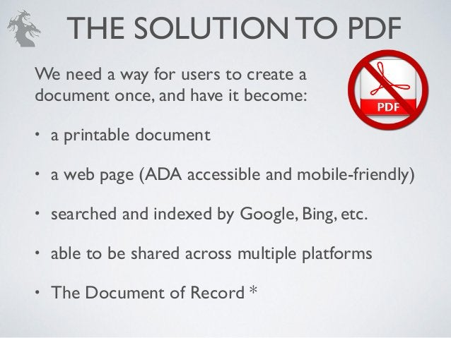 We need a way for users to create a ! document once, and have it become: ! • a printable document! • a web page (ADA acces...