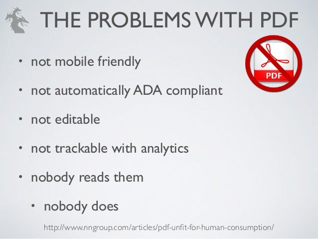 THE PROBLEMS WITH PDF • not mobile friendly • not automatically ADA compliant • not editable • not trackable with analytic...