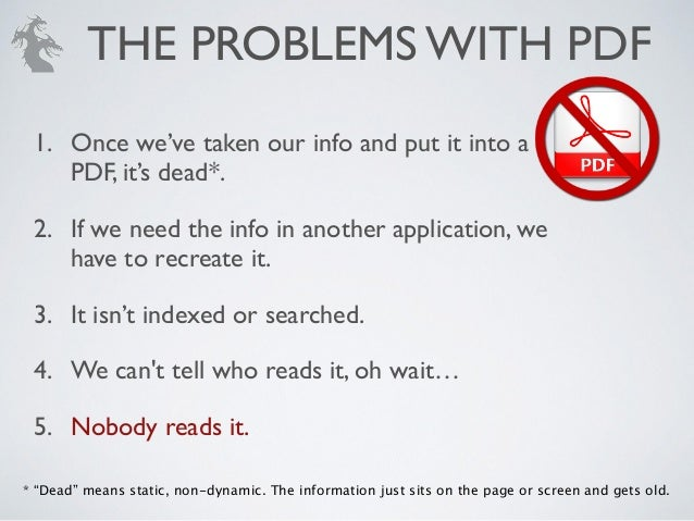 1. Once we've taken our info and put it into a PDF, it's dead*. 2. If we need the info in another application, we have to ...