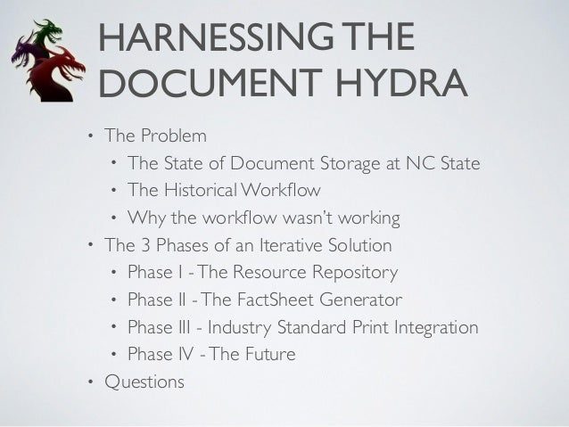 HARNESSING THE ! DOCUMENT HYDRA • The Problem! • The State of Document Storage at NC State! • The Historical Workflow! • Wh...