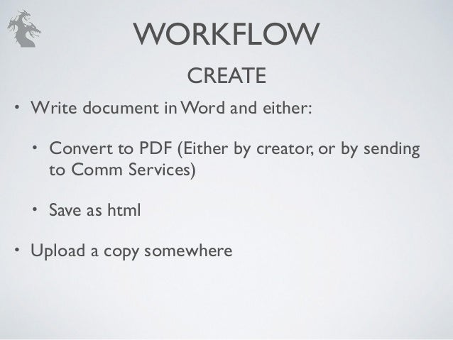 CREATE • Write document in Word and either:! • Convert to PDF (Either by creator, or by sending to Comm Services)! • Save ...