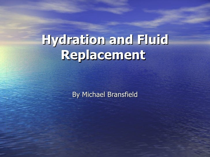 Hydration and Fluid Replacement   By Michael Bransfield