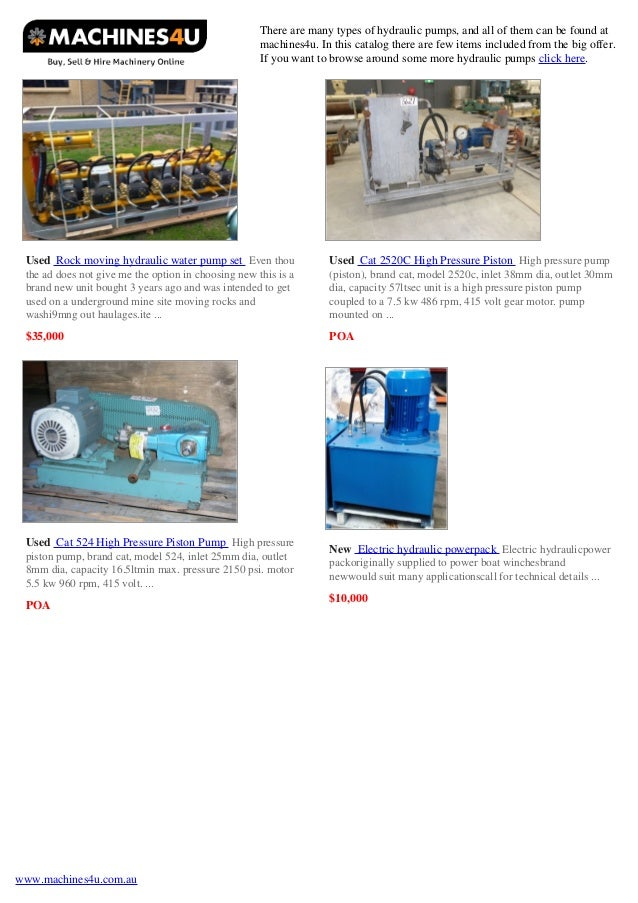 There are many types of hydraulic pumps, and all of them can be found at machines4u. In this catalog there are few items i...