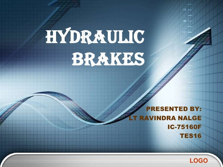 HYDRAULIC  BRAKES           PRESENTED BY:       LT RAVINDRA NALGE                IC-75160F                    TES16       ...