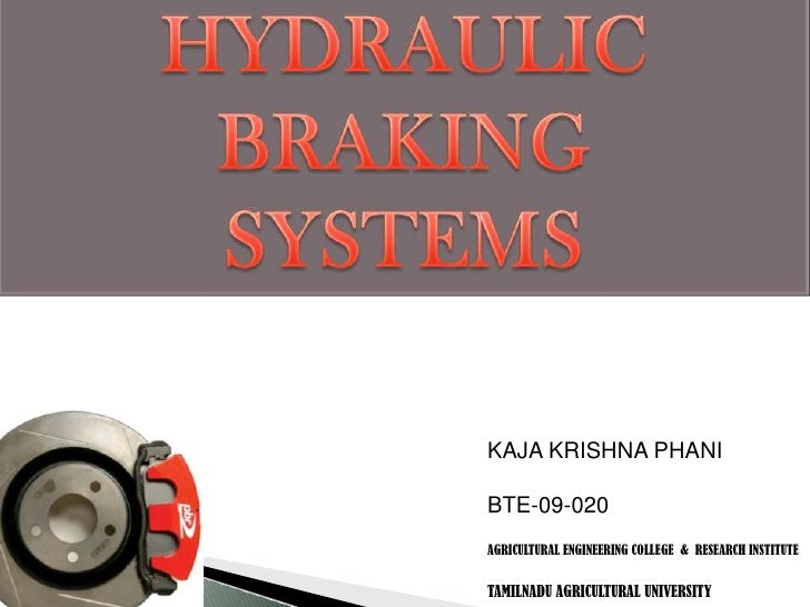 HYDRAULIC <br />BRAKING <br />SYSTEMS<br />KAJA KRISHNA PHANI<br />BTE-09-020<br />AGRICULTURAL ENGINEERING COLLEGE  &  RE...